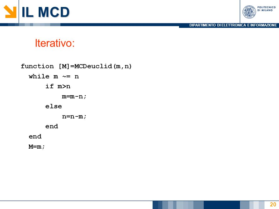 IL MCD Iterativo: function [M]=MCDeuclid(m,n) while m ~= n if m>n
